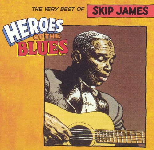 Heroes Of The Blues: The Very Best Of Skip James ...