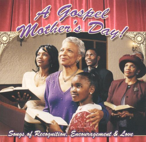 Gospel Mother's Day: Songs of Recognition, Encouragement and Love