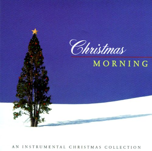 Christmas Morning: Instrumental Christmas Collection - Various Artists | Songs, Reviews, Credits ...