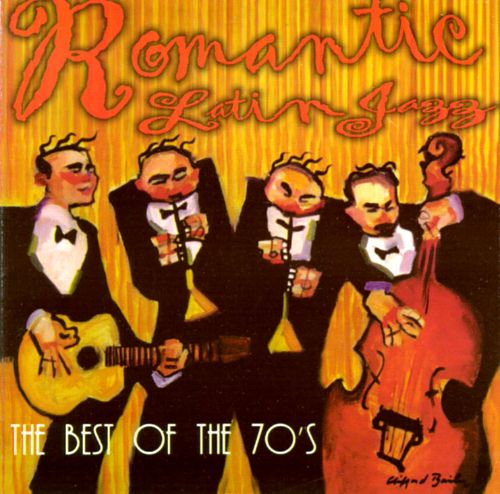 Romantic Latin Jazz: The Best of the 70's