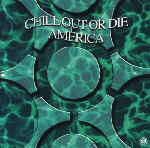 Chill Out or Die America