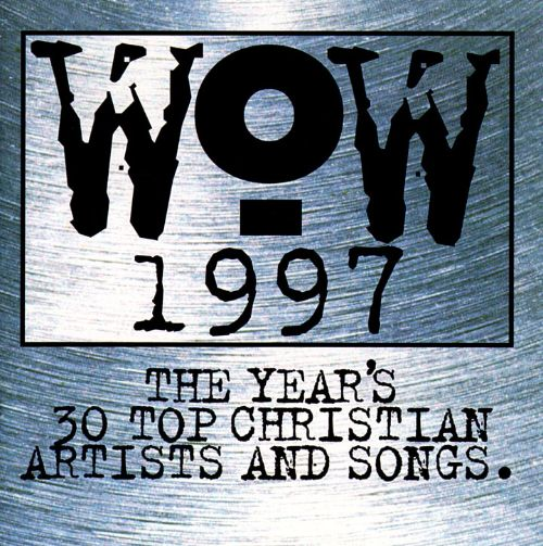 WOW 1997: The Year's 30 Top Christian Artists and Songs