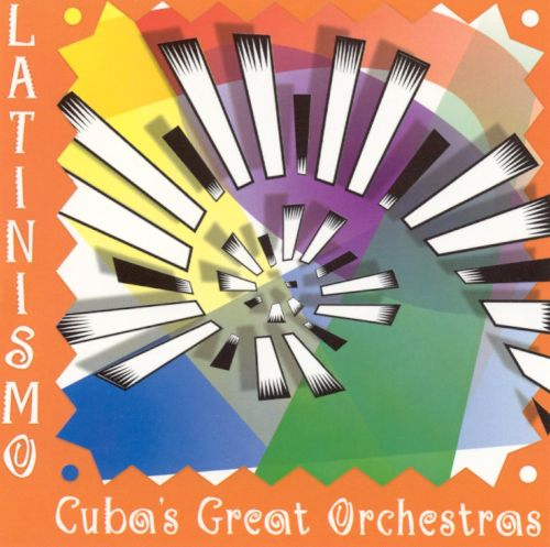 Latinismo: Cuba's Great Orchestras