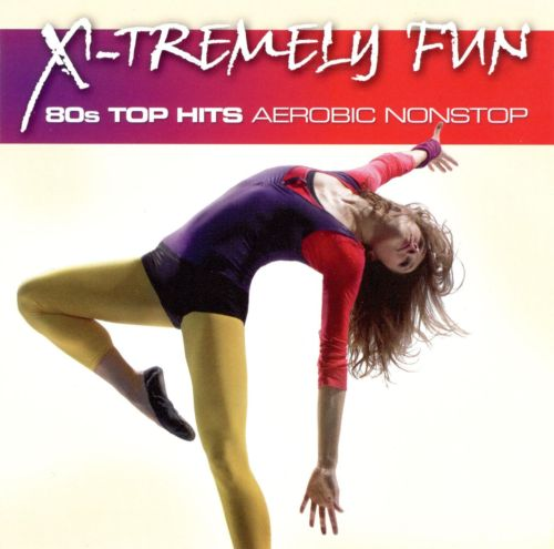 X-Tremely Fun: 80s Top Hits Aerobic Nonstop