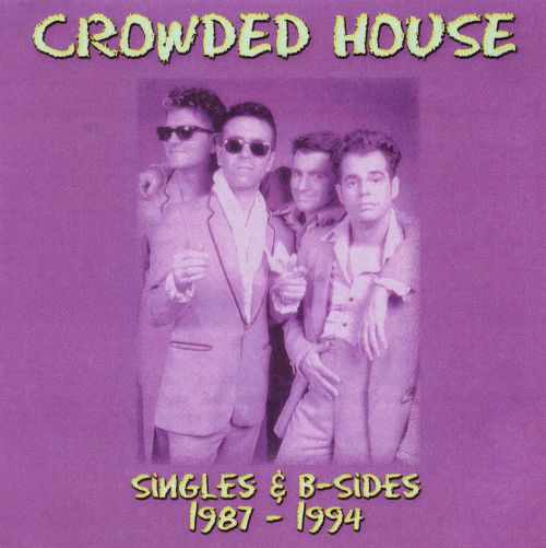 Singles b sides 1987 1994 crowded house songs for House music 1987