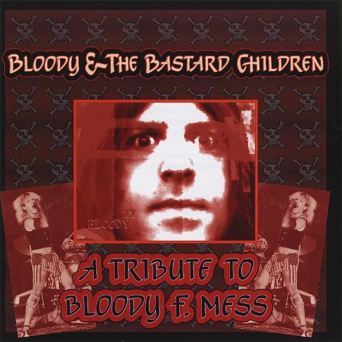 Bloody & the Bastard Children: A Tribute to Bloody F. Mess