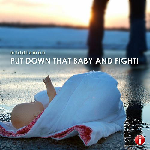 Put Down That Baby and Fight!