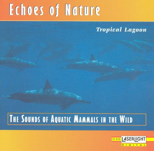 Echoes Of Nature: Tropic Lagoon - The Sounds of Aquatic Mammals in the Wild