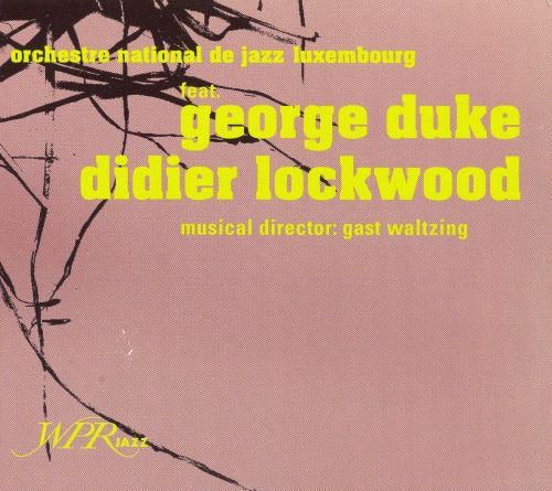 Orchestre National De Jazz Luxembourg Featuring George Duke, Didier Lockwood
