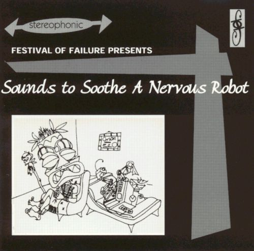 Festival of Failure Presents: Sounds To Soothe a Nervous Robot