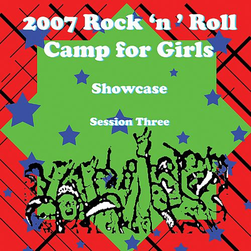 Rock 'n' Roll Camp for Girls: 2007 Summer Camp Showcase, Session 3