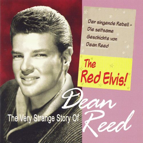 The Very Strange Story of Dean Reed: The Red Elvis!