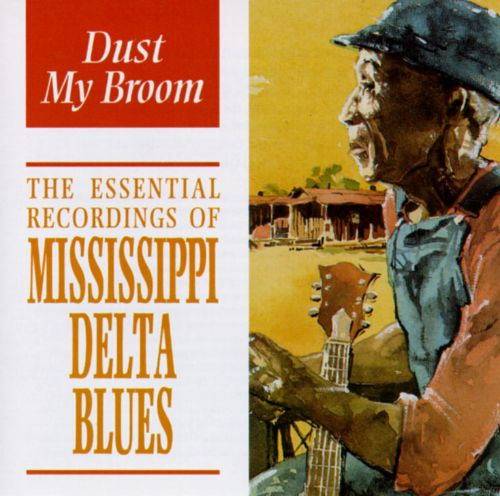 The Essential Recording of Mississippi Delta Blues: Dust My Broom