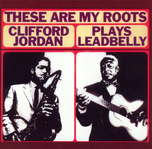 These Are My Roots: Clifford Jordan Plays Leadbelly