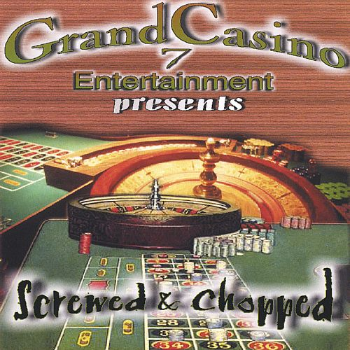 Grand Casino 7 Ent. Presents Screwed and Chopped
