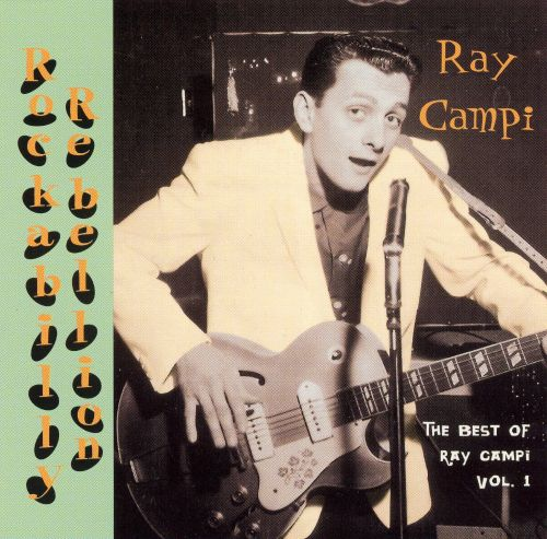 Rockabilly Rebellion: The Very Best of Ray Campi, Vol. 1