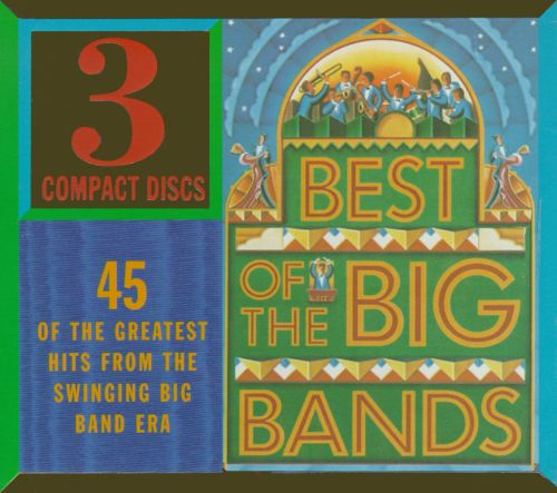The Best of the Big Bands: 45 of the Greatest Hits From the Big Band Era