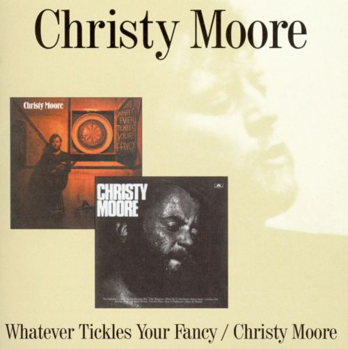 Whatever Tickles Your Fancy/Christy Moore