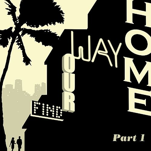 Find Our Way Home, Pt. 1