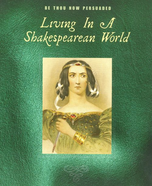 Be Thou Now Persuaded: Living in a Shakespearean World