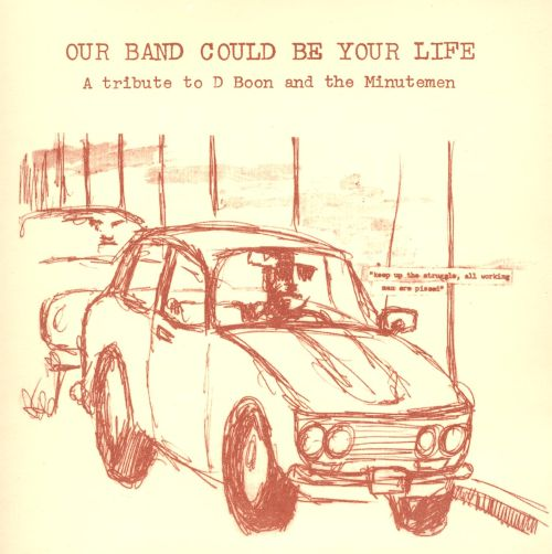 Our Band Could Be Your Life: A Tribute to D Boon and the Minutemen