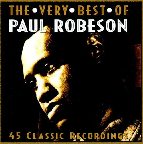 The Very Best of Paul Robeson: 45 Classic Recordings