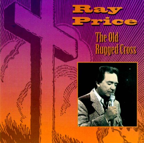 Old Rugged Cross Merle Haggard: The Old Rugged Cross - Ray Price