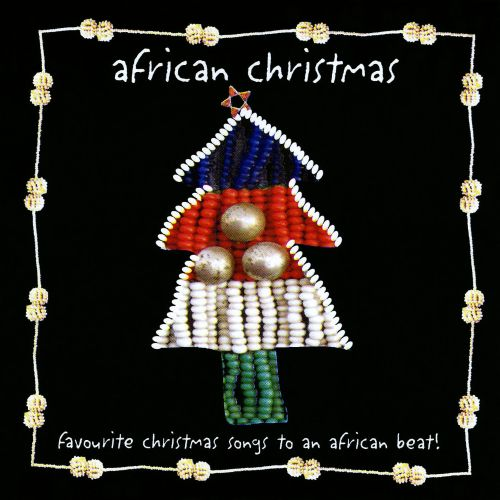 African Christmas: Favourite Christmas Songs to an African Beat