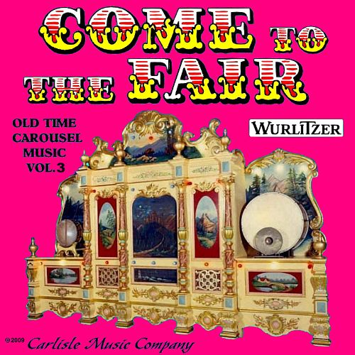Come to the Fair: Old Time Carousel Music, Vol. 3