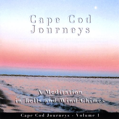 Cape Cod Journeys, Vol. 1: A Meditation in Bells and Wind Chimes