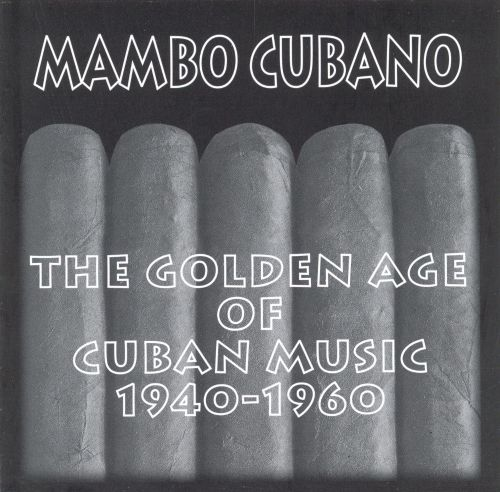 Mambo Cubano: The Golden Age of Cuban Music 1940-1960