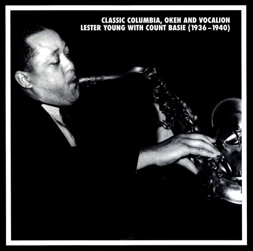 Classic Columbia, Okeh and Vocalion: Lester Young with Count Basie (1936-1940)