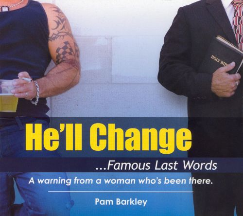 He'll Change ...Famous Last Words: A Warning From A Woman Who's Been There