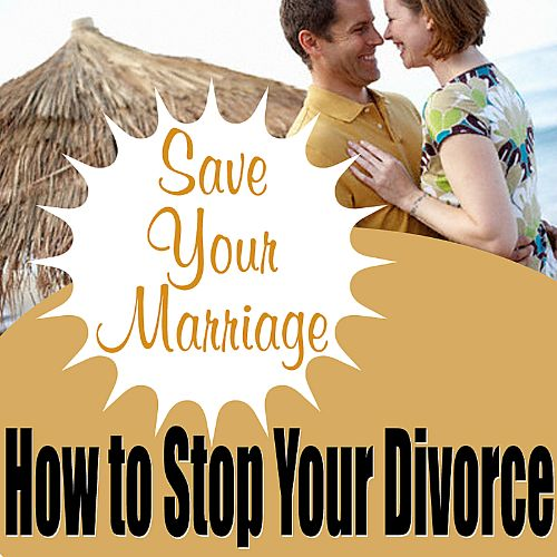 Save Your Marriage: How to Stop Your Divorce