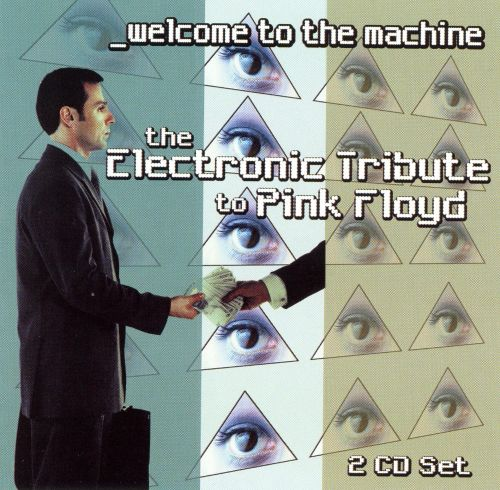 Welcome to the Machine: The Electronic Tribute to Pink Floyd