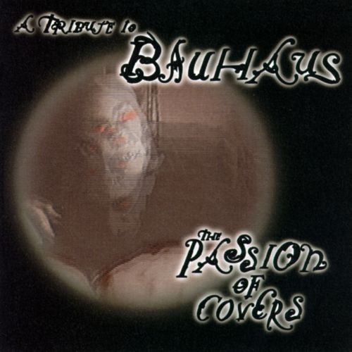 The Passion of Covers: A Tribute to Bauhaus