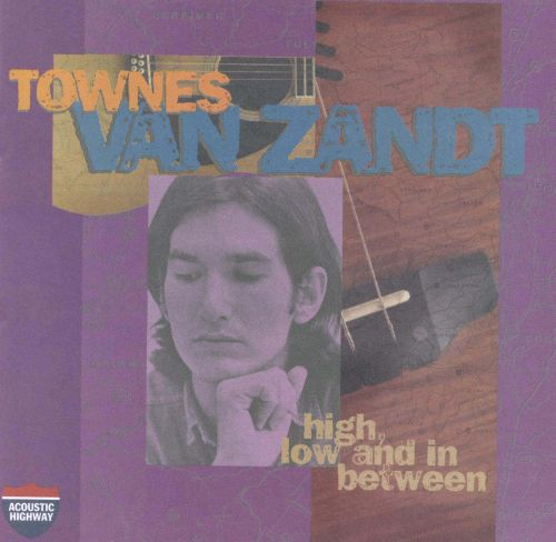 High, Low and in Between/The Late Great Townes Van Zandt