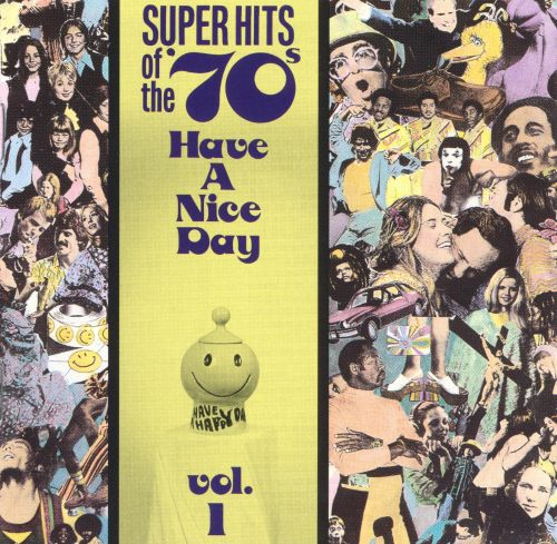 Super Hits of the '70s: Have a Nice Day, Vol. 1
