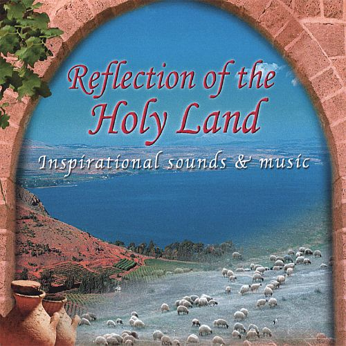 Reflections of the Holy Land: Inspirational Words & Music