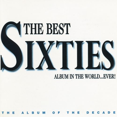 The Best Sixties Album in the World...Ever! 1996 - Various Artists   Songs, Reviews, Credits ...
