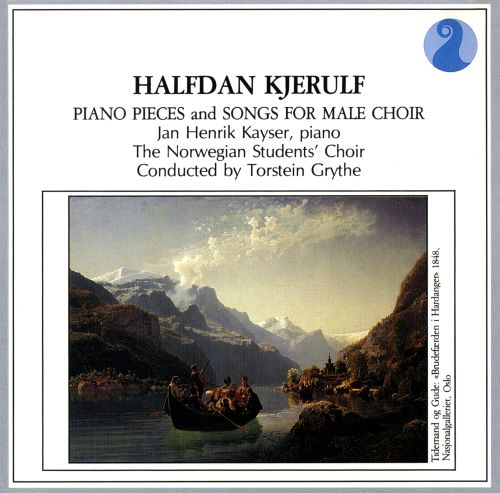 Halfdan Kjerulf: Piano Pieces and Songs for Male Choir