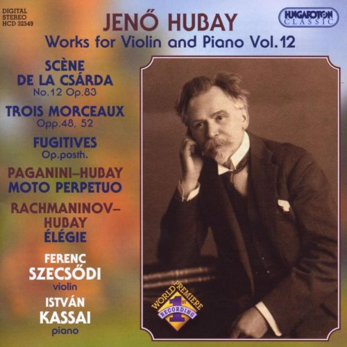 Jenö Hubay: Works for Violin and Piano, Vol. 12