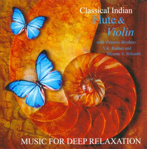 Music For Deep Relaxation: Classical Indian Flute and Violin Vol. I