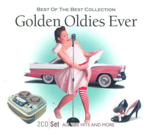 Golden oldies forever best of the best various artists songs reviews credits allmusic