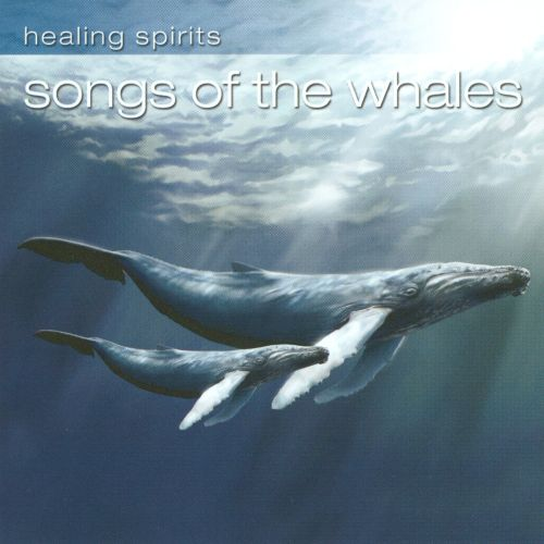 Healing Spirits: Songs of the Whales