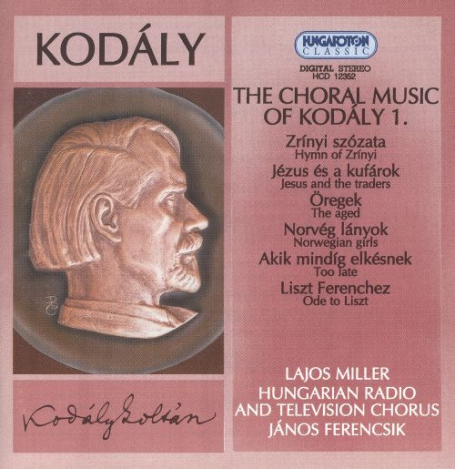 Kodály: Choral Music, Vol.1