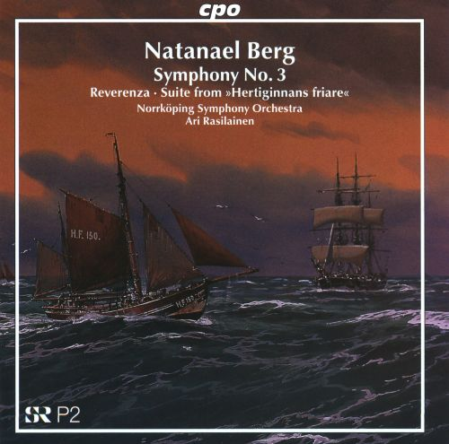 Natanael Berg: Symphony No. 3; Reverenza; Suite from 'Hertiginnans friare''