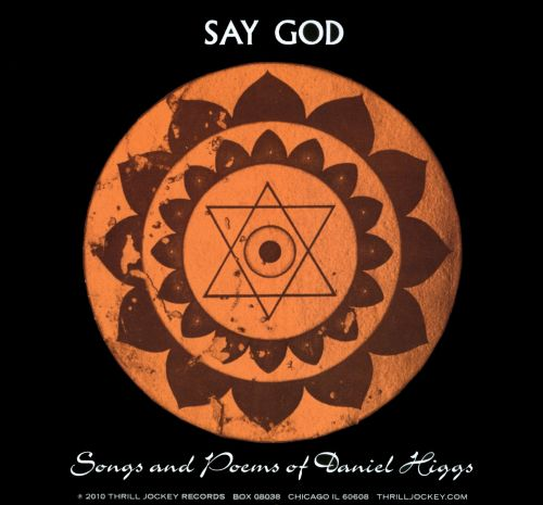 Say God: Songs and Poems of Daniel Higgs