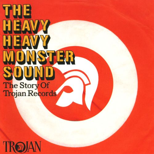 The Heavy Heavy Monster Sound: The Story of Trojan Records