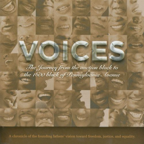 Voices: The Journey From the Auction Block To the 1600 Block of Pennsylvania Avenue